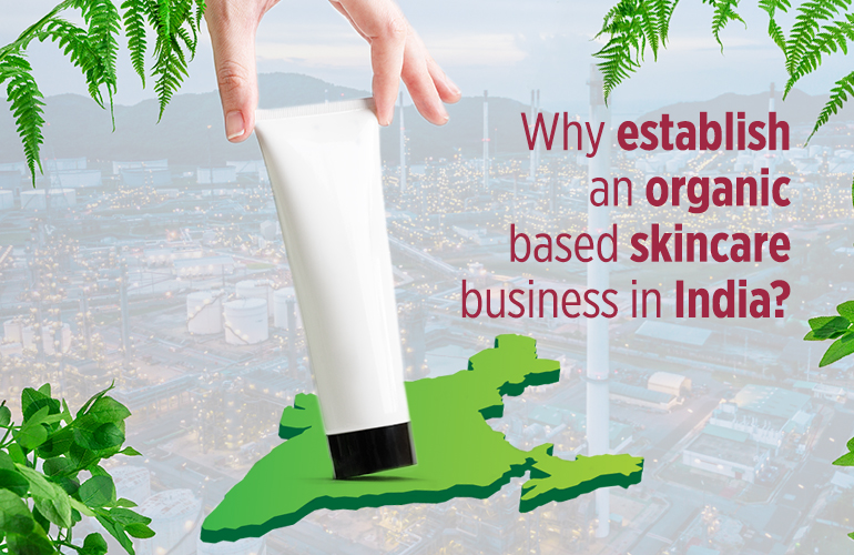 Why establish an organic ingredient-based skincare business in India