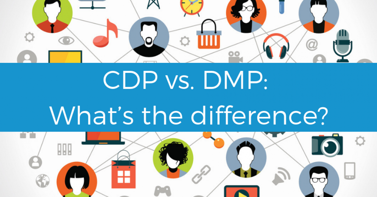 CDP Vs. DMP: What Makes the Difference?